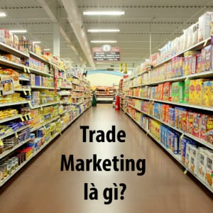 Khái niệm về trade marketing
