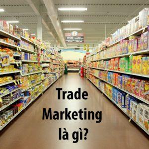 Khái niệm về trade marketing