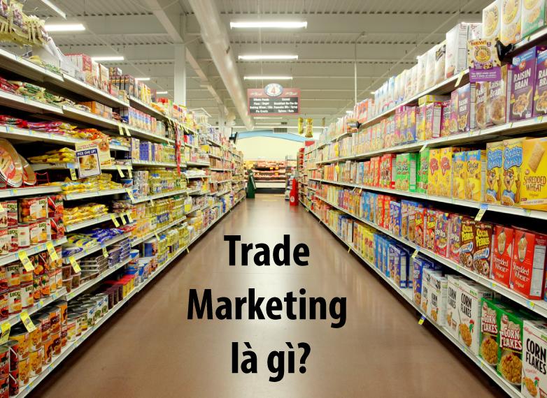 Trade Marketing là gì? Môi trường trade online khác gì so với truyền thống?