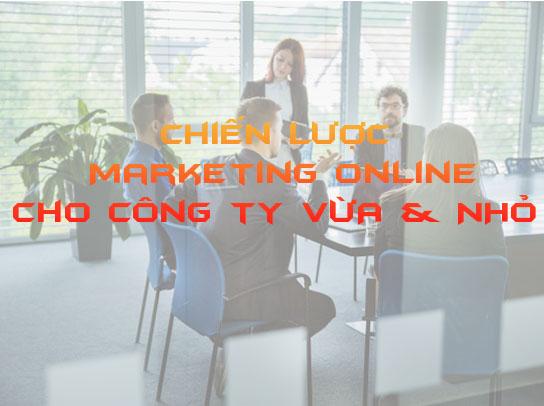 Chiến lược Marketing Online cho công ty vừa và nhỏ vươn lên