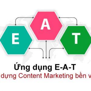 Ứng dụng EAT vào xây dựng Content Marketing bền vững