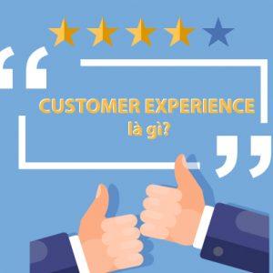CUSTOMER EXPERIENCE - trải nghiệm khách hàng là gì