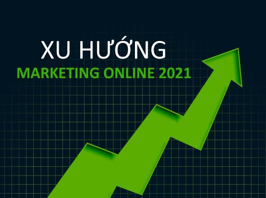 Dự đoán xu hướng Marketing Online năm 2021